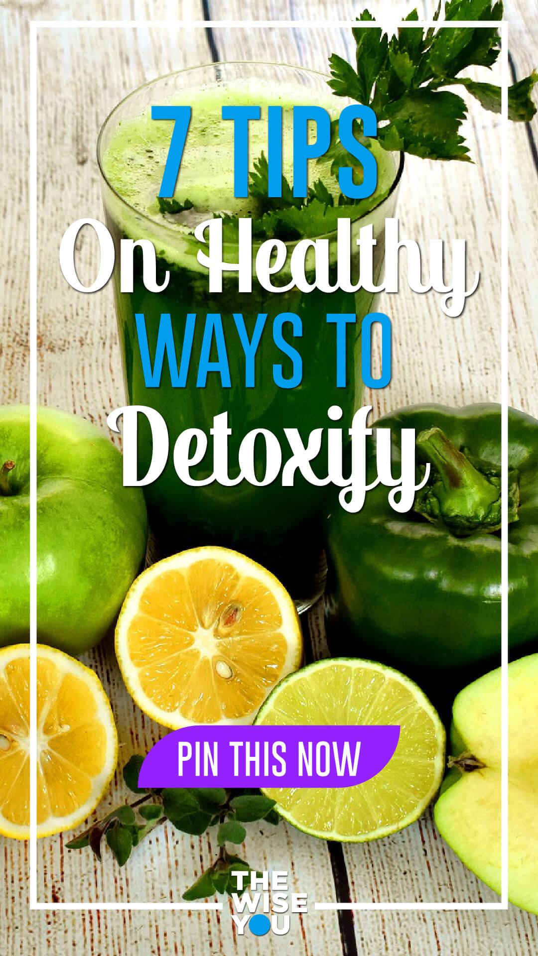 7 Tips On Healthy Ways To Detoxify