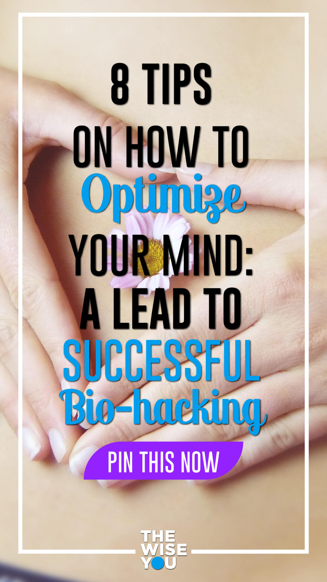 8 Tips On How To Optimize Your Mind: A Lead To Successful Bio-Hacking