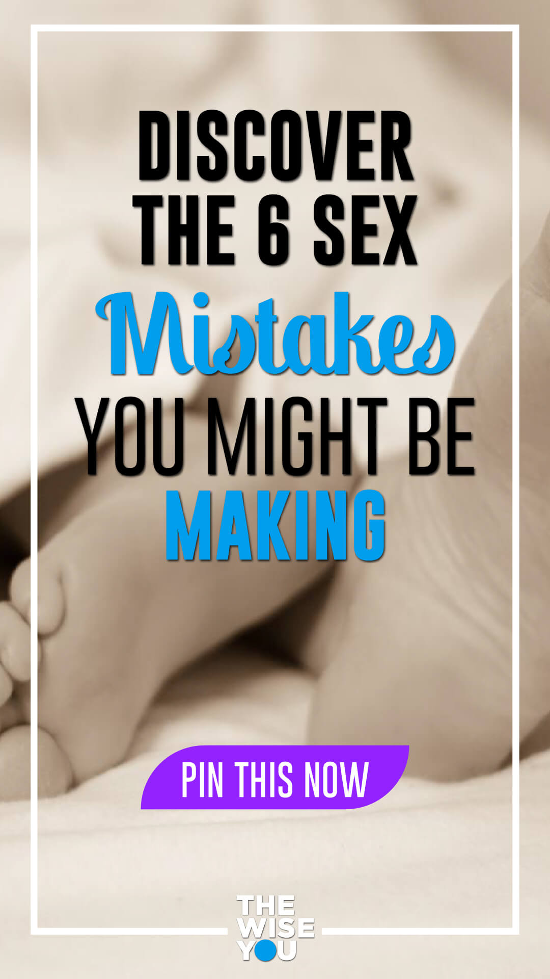 Discover the 6 Sex Mistakes You Might Be Making