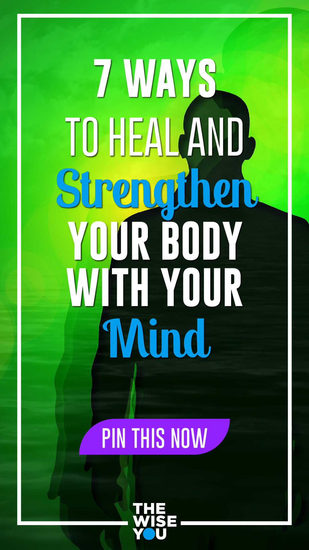 7 Ways to Heal and Strengthen Your Body With Your Mind
