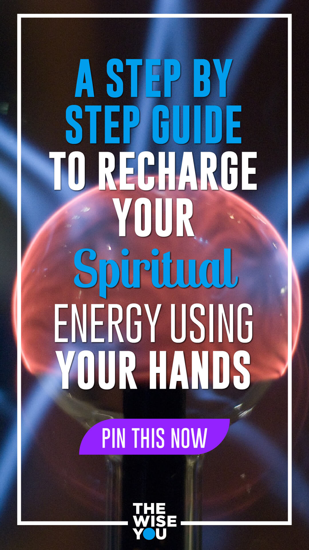A Step by Step Guide to Recharge Your Spiritual Energy Using Your Hands