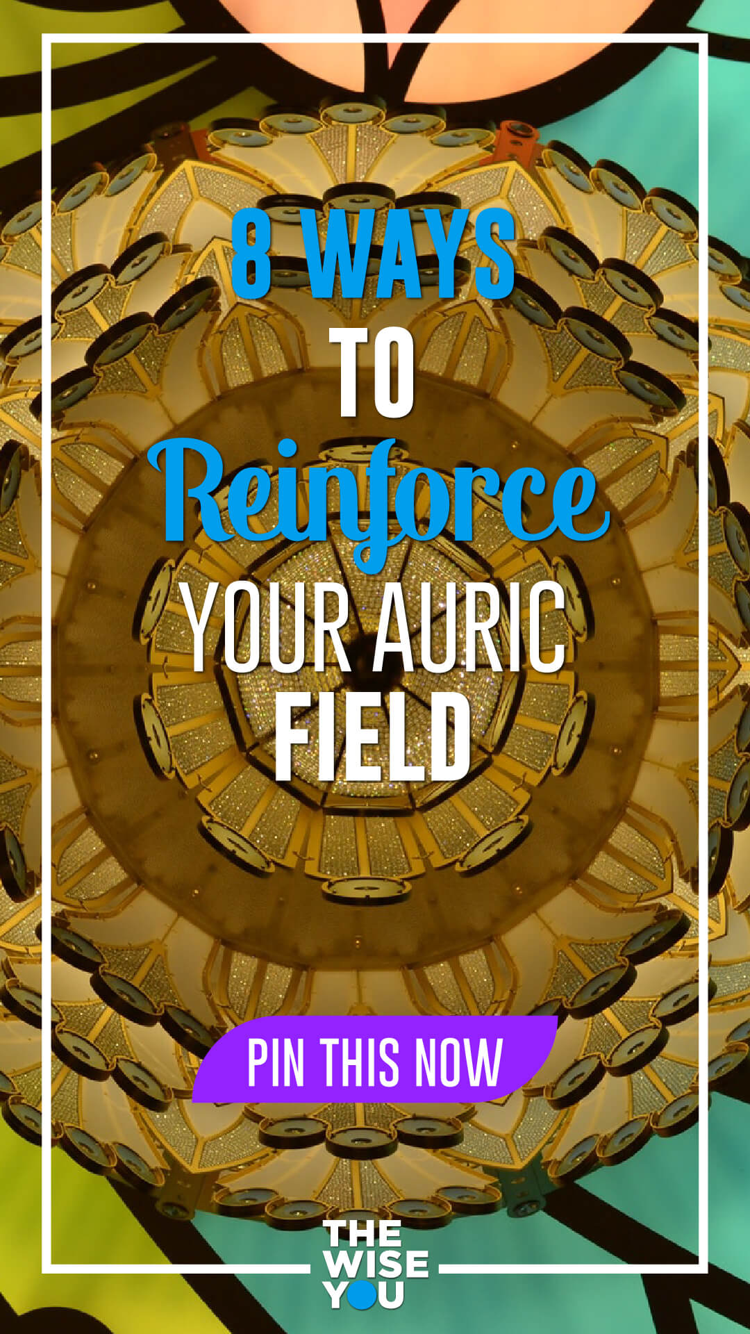8 Ways to Reinforce Your Auric Field