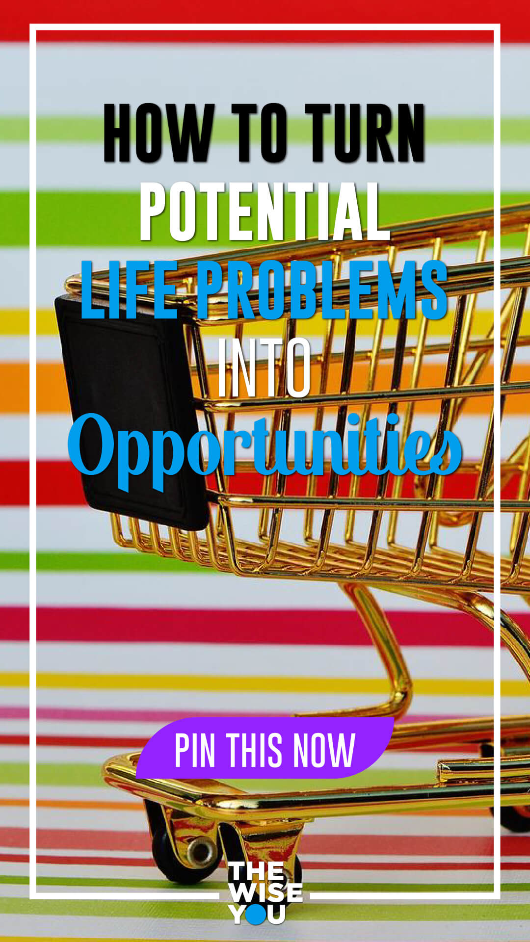 How to Turn Potential Life Problems into Opportunities?